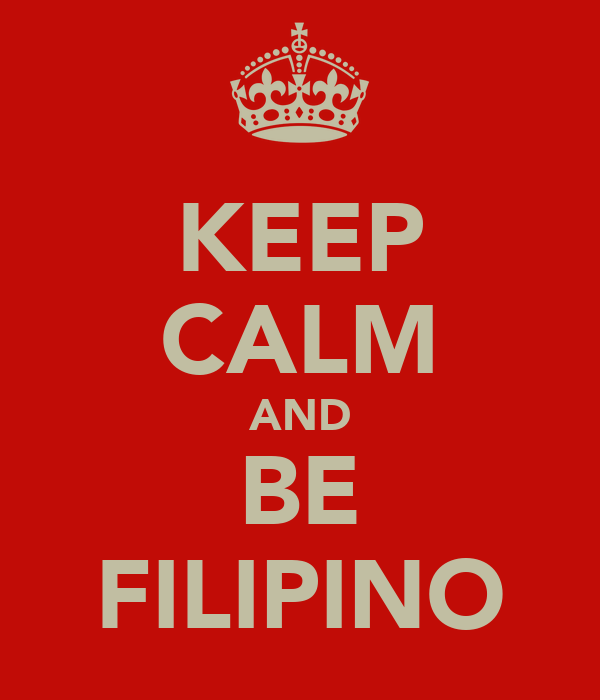 KEEP CALM AND BE FILIPINO