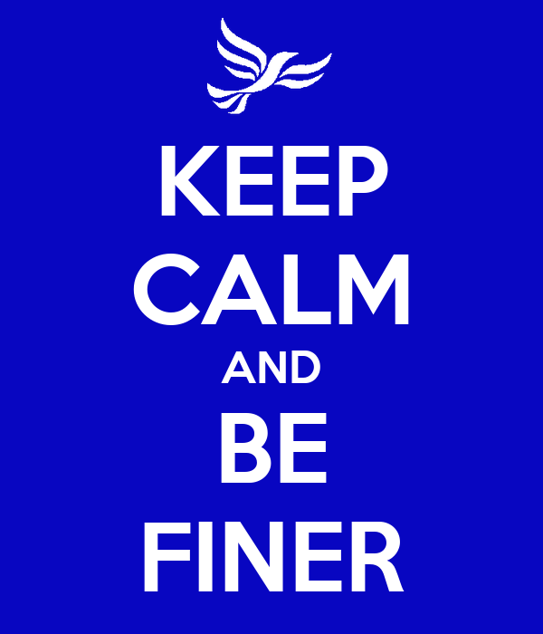 KEEP CALM AND BE FINER
