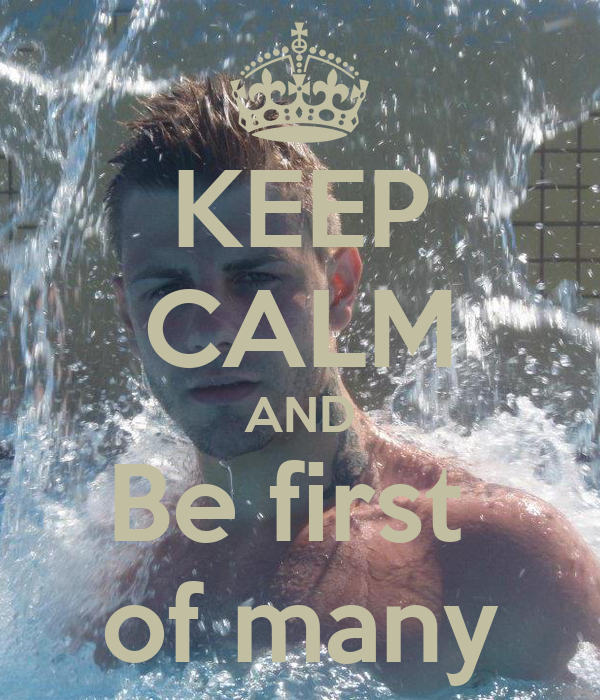 KEEP CALM AND Be first  of many