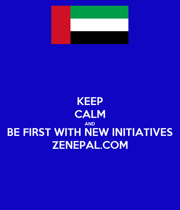 KEEP CALM AND BE FIRST WITH NEW INITIATIVES ZENEPAL.COM