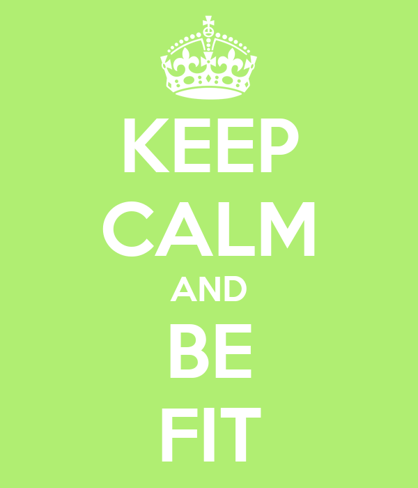 KEEP CALM AND BE FIT