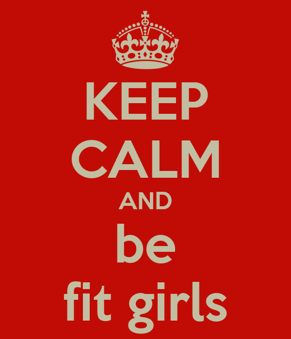 KEEP CALM AND be fit girls