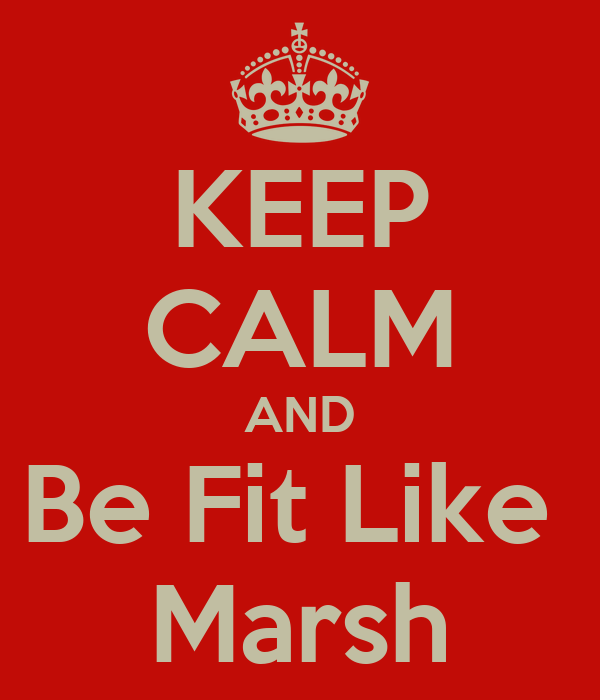 KEEP CALM AND Be Fit Like  Marsh