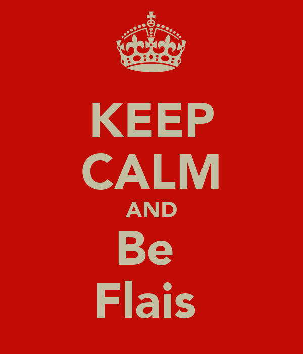 KEEP CALM AND Be  Flais