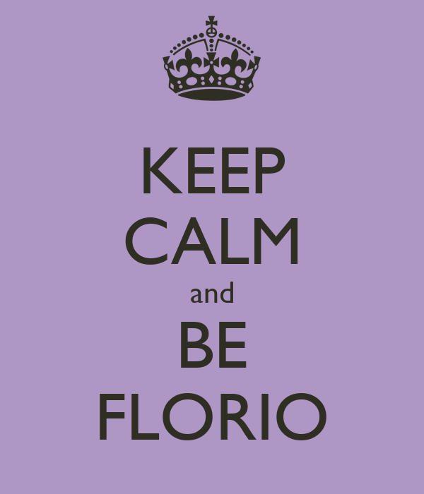 KEEP CALM and BE FLORIO