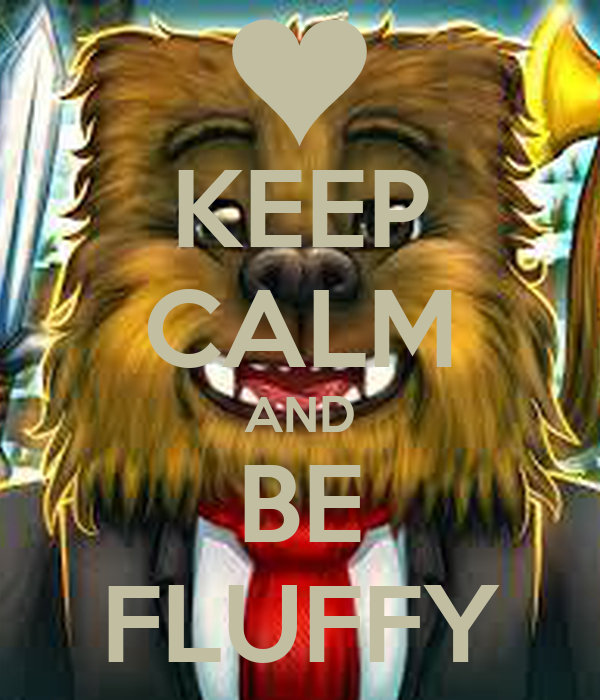 KEEP CALM AND BE FLUFFY