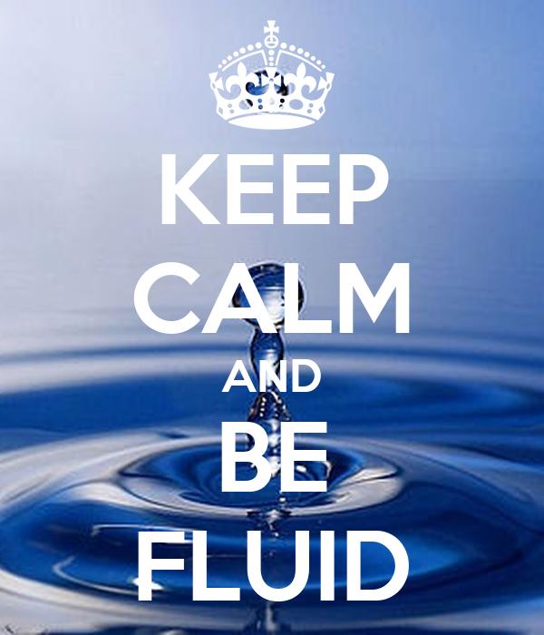 KEEP CALM AND BE FLUID