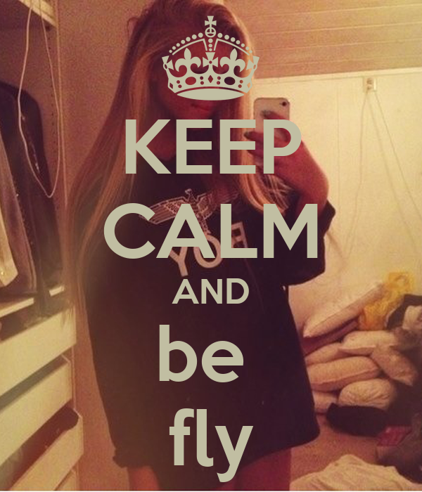 KEEP CALM AND be  fly