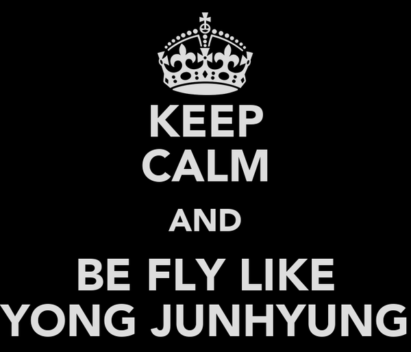 KEEP CALM AND BE FLY LIKE YONG JUNHYUNG
