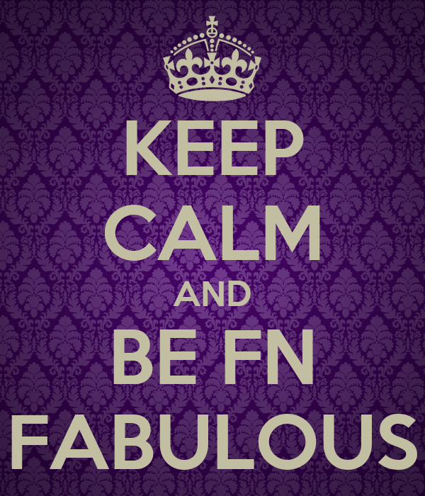 KEEP CALM AND BE FN FABULOUS