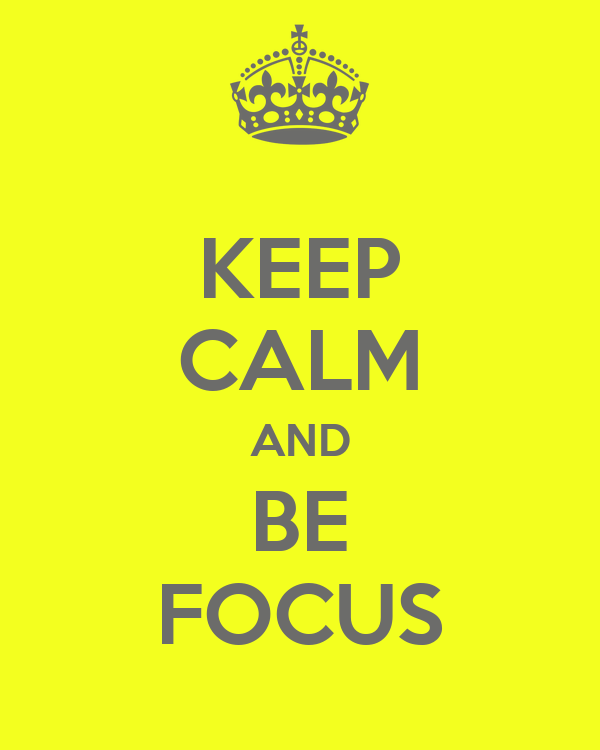 KEEP CALM AND BE FOCUS