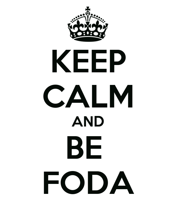 KEEP CALM AND BE  FODA