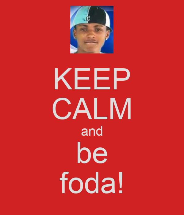 KEEP CALM and be foda!