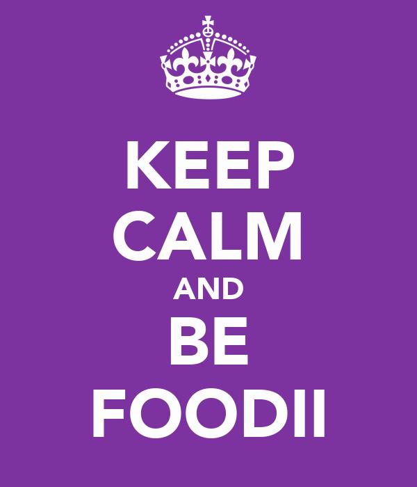 KEEP CALM AND BE FOODII