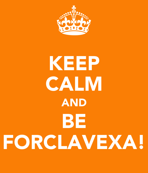 KEEP CALM AND BE FORCLAVEXA!