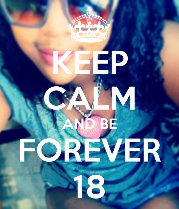 KEEP CALM AND BE FOREVER 18