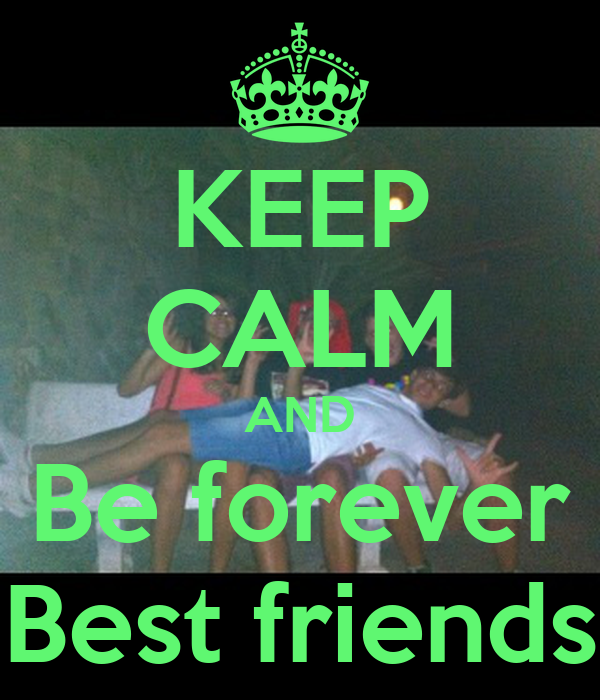 KEEP CALM AND Be forever Best friends
