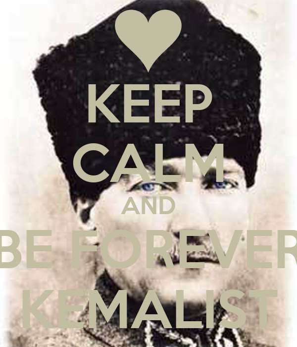 KEEP CALM AND BE FOREVER KEMALIST