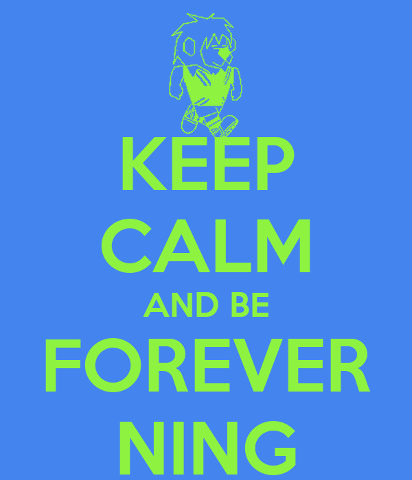 KEEP CALM AND BE FOREVER NING