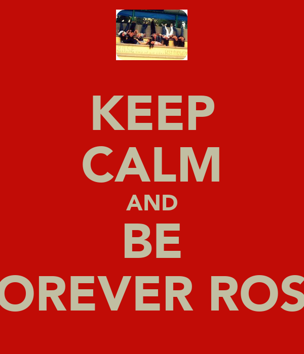 KEEP CALM AND BE FOREVER ROSE