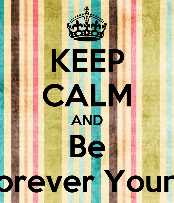 KEEP CALM AND Be 'Forever Young'