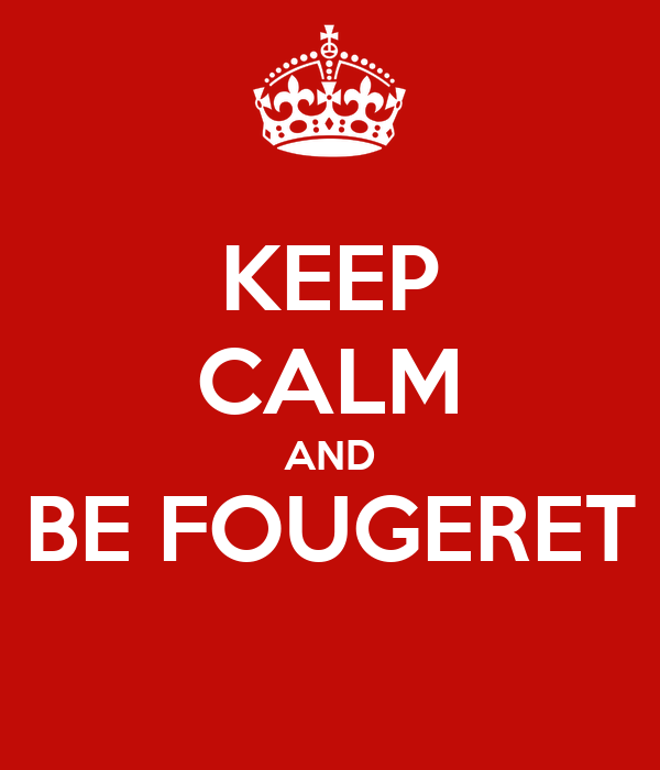 KEEP CALM AND BE FOUGERET