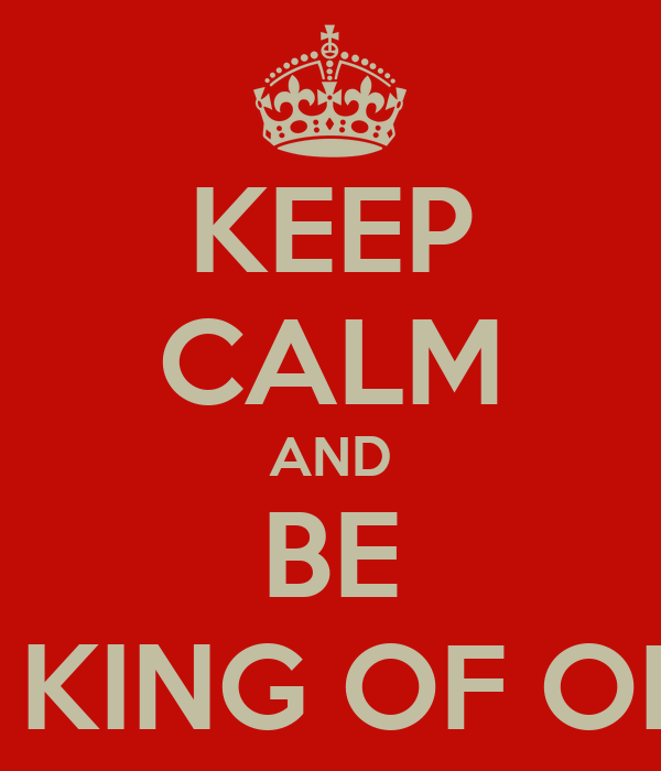 KEEP CALM AND BE FOUND OH KING OF OF CROFTON