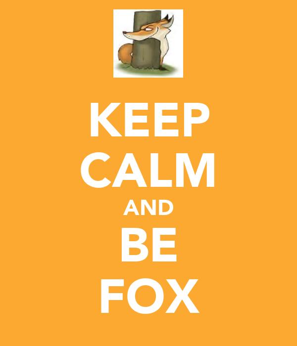 KEEP CALM AND BE FOX