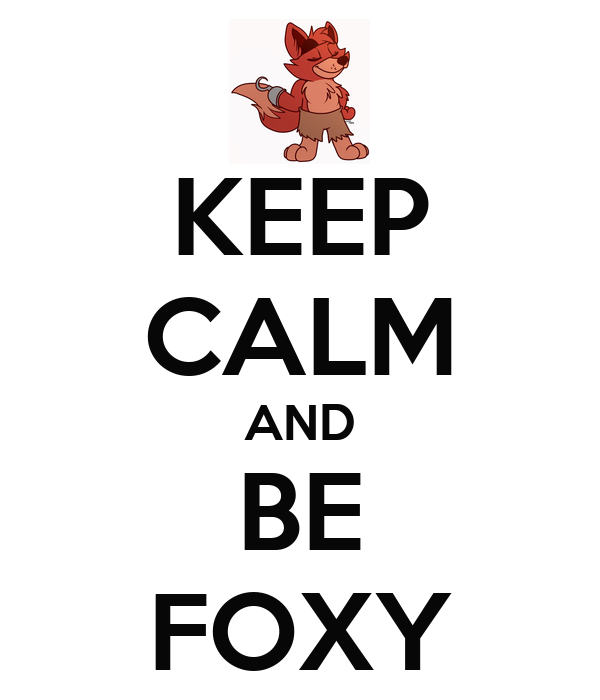 KEEP CALM AND BE FOXY