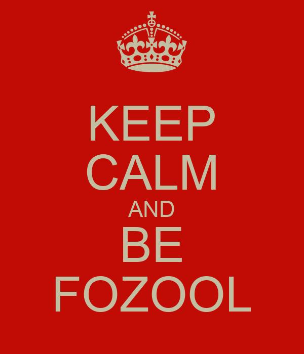 KEEP CALM AND BE FOZOOL