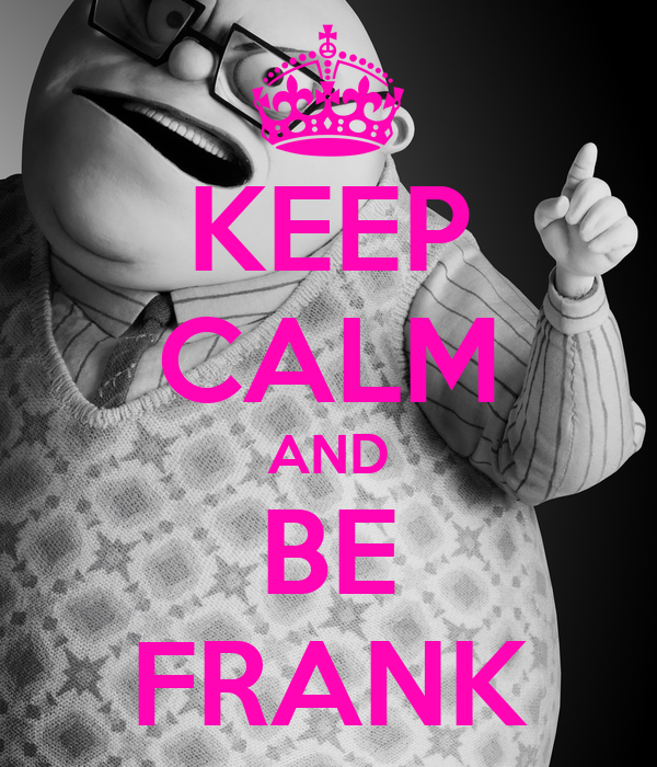 KEEP CALM AND BE FRANK