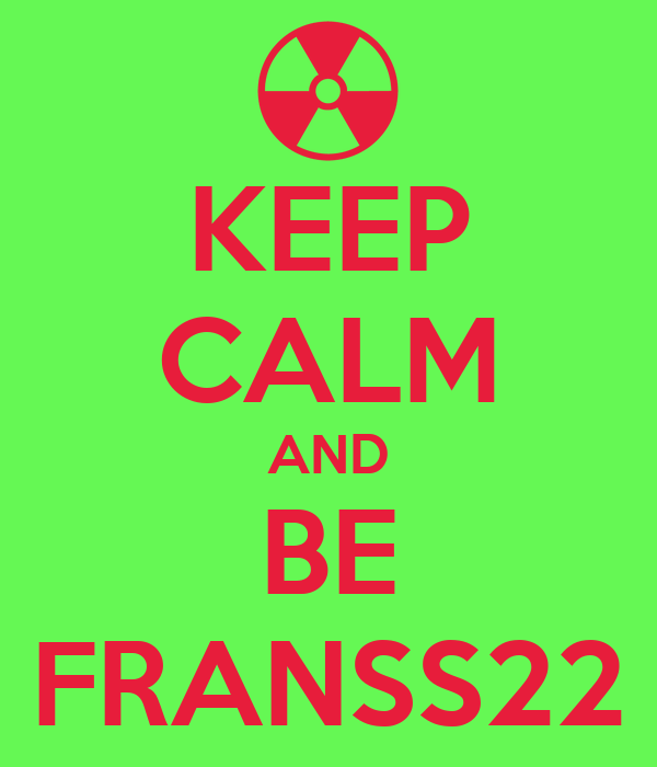 KEEP CALM AND BE FRANSS22