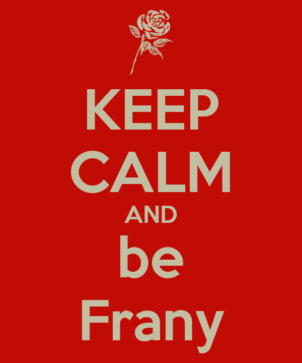KEEP CALM AND be Frany