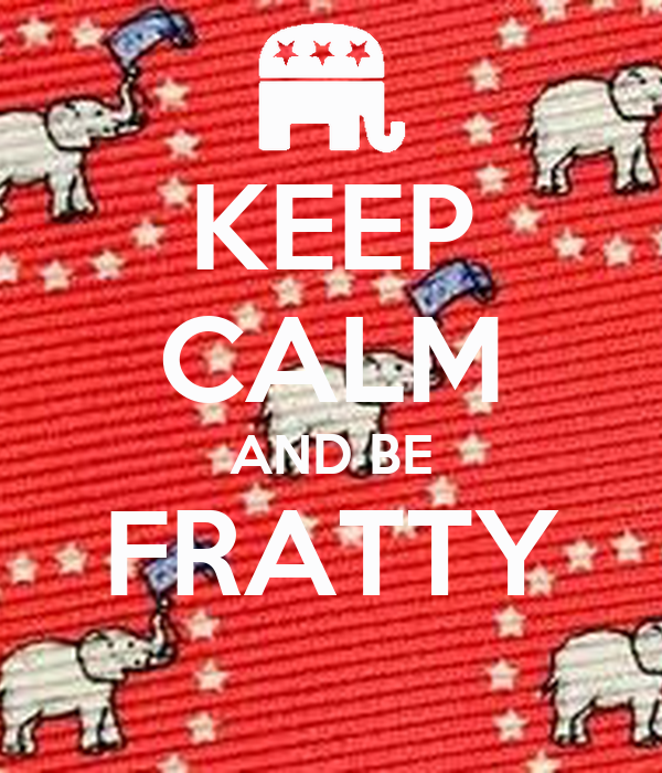 KEEP CALM AND BE FRATTY