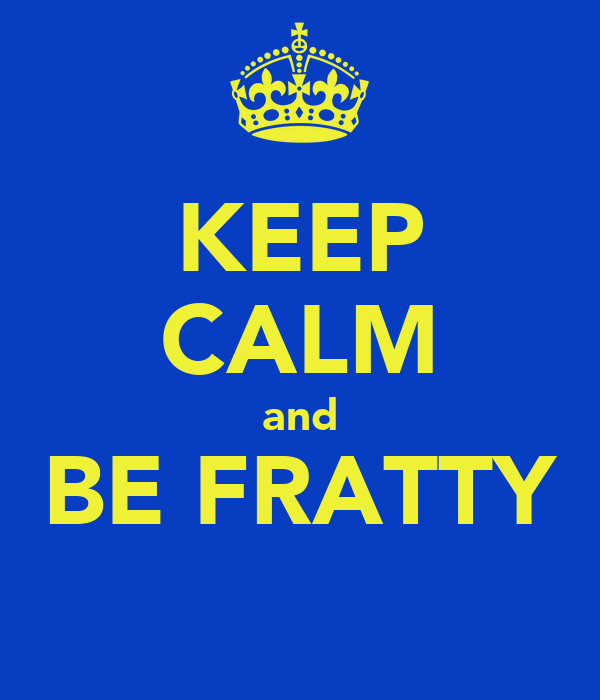 KEEP CALM and BE FRATTY ΔΔΔ