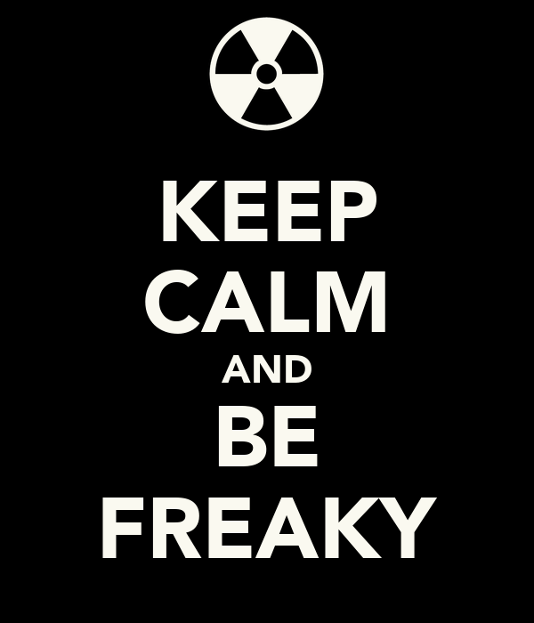 KEEP CALM AND BE FREAKY