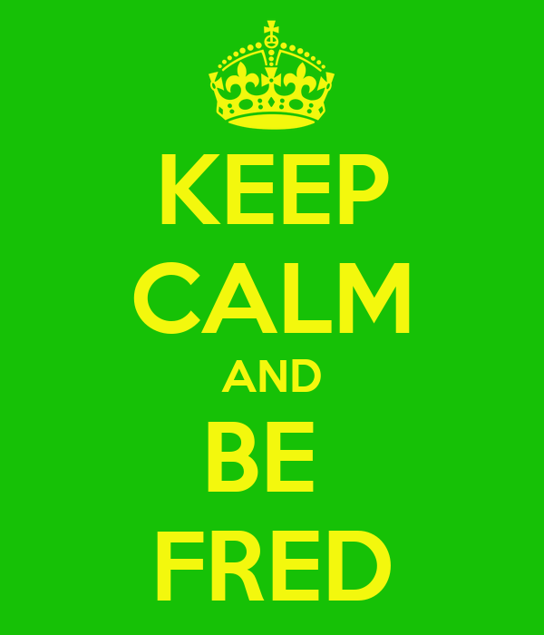 KEEP CALM AND BE  FRED