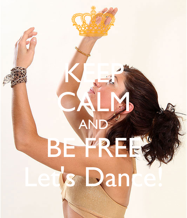 KEEP CALM AND BE FREE Let's Dance!
