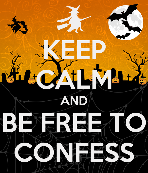KEEP CALM AND BE FREE TO CONFESS