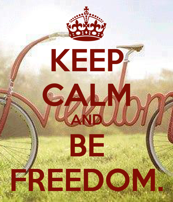 KEEP CALM AND BE FREEDOM.