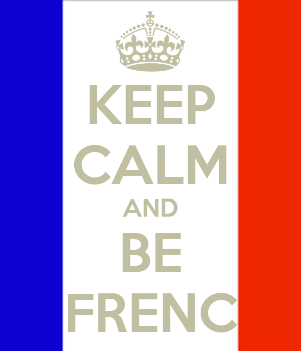 KEEP CALM AND BE FRENC