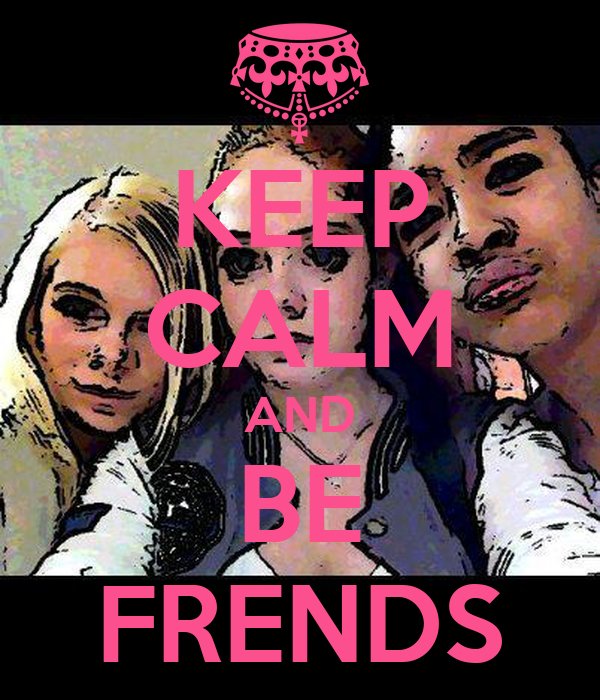 KEEP CALM AND BE FRENDS