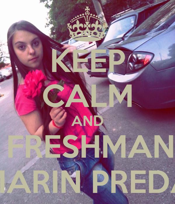 KEEP CALM AND BE FRESHMAN IN MARIN PREDA