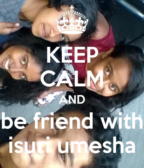 KEEP CALM AND be friend with isuri umesha
