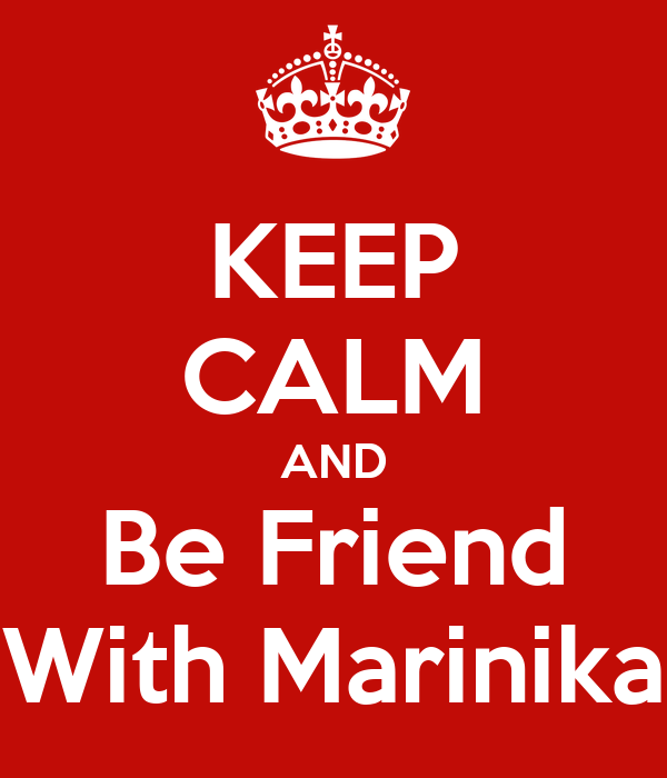 KEEP CALM AND Be Friend With Marinika