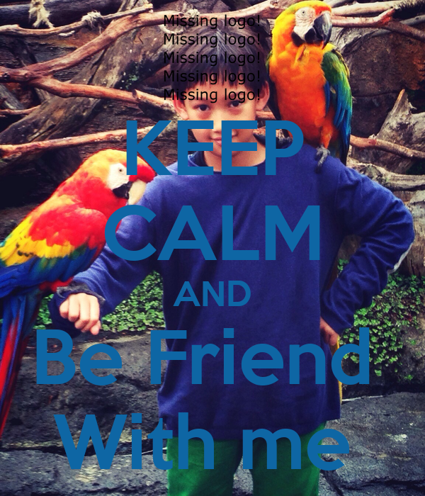 KEEP CALM AND Be Friend  With me