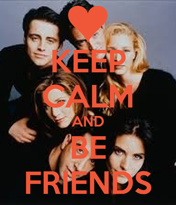 KEEP CALM AND BE FRIENDS