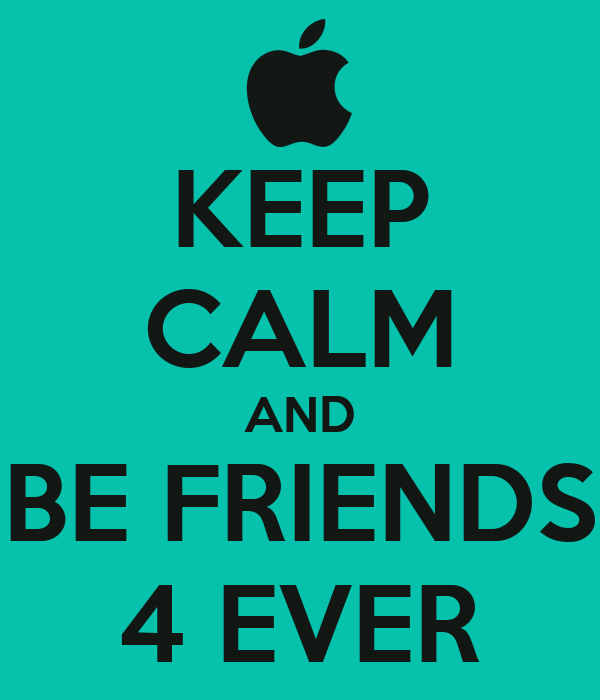 KEEP CALM AND BE FRIENDS 4 EVER