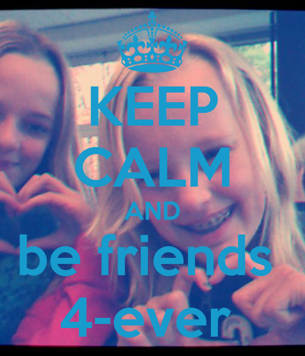 KEEP CALM AND be friends  4-ever