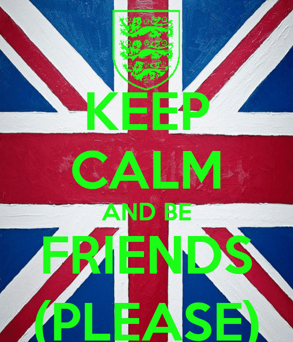 KEEP CALM AND BE FRIENDS (PLEASE)